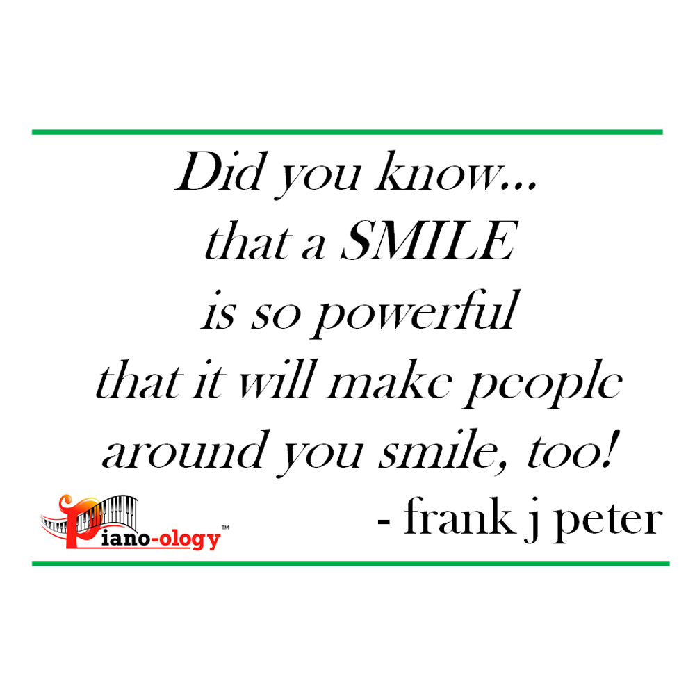 Did you know… that a SMILE is so powerful that it will make people around you smile, too! - frank j peter