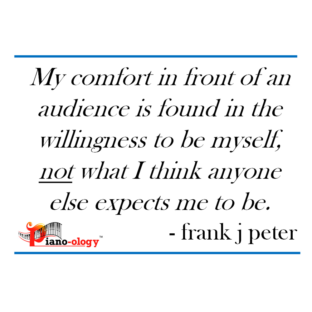 My comfort in front of an audience is found in the willingness to be myself, not what I think anyone else expects me to be. - frank j peter